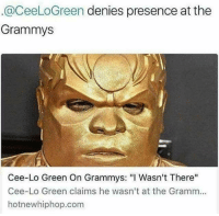 "Grammys, Hotnewhiphop, and Dank Memes: @CeeLoGreen denies presence at the  Grammys  Cee-Lo Green On Grammys: ""I Wasn't There''  Cee-Lo Green claims he wasn't at the Gramm...  hotnewhiphop.com LMFAO"