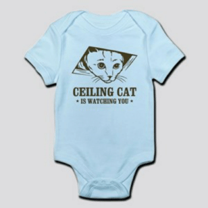 Ceiling Cat Is Watching You Masturbate Baby Clothes & Accessories ...: CEILING CAT  IS WATCHING YOU Ceiling Cat Is Watching You Masturbate Baby Clothes & Accessories ...