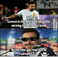 99 Problems, Memes, and Money: CELD  Lavezzi is the best paid footballer  a  earning 198.000 a week  DU the time you read this he  earned E216 Lavezzi may have 99 problems but money ain't one 😎