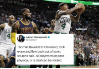 trade might be voided👀 nbamemes nba celtics( via wojespn-Twitter): CELD  @NBAMEMES  Adrian Wojnarowski  @wojesprn  Thomas traveled to Cleveland, took  exam and flew back out of town,  sources said. All players must pass  physical, or a deal can be voided trade might be voided👀 nbamemes nba celtics( via wojespn-Twitter)