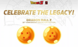 Something legendary is coming... a new Dragon Ball Z collector's edition celebrating 30 YEARS! 🔥🔥  Full series on Blu-ray, North America's first full artbook, an exclusive figure, and... more announcements to come! 😏  Sign up to be the first to know 👉 https://funi.to/DBZ30th: CELEBRATE THE LEGACY!  DRAGON BALLZ  30TH ANNIVERSARY COLLECTOR'S EDITION Something legendary is coming... a new Dragon Ball Z collector's edition celebrating 30 YEARS! 🔥🔥  Full series on Blu-ray, North America's first full artbook, an exclusive figure, and... more announcements to come! 😏  Sign up to be the first to know 👉 https://funi.to/DBZ30th
