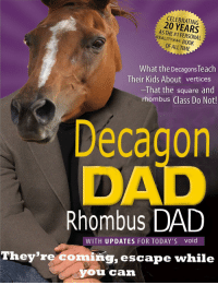 "Dad, Reddit, and Book: CELEBRATING  20 YEARS  AS THE #1 PERSONAL  EALITY#44 BOOK  OF ALL TIME  What the Decagons Teach  Their Kids About vertices  -That the square and  rhombus Class Do Not!  Decagon  DAD  Rhombus DAD  WITH UPDATES FOR TODAY'S void  They're coming, escape while  you can <p>[<a href=""https://www.reddit.com/r/surrealmemes/comments/869gxz/one_s_i_m_p_l_e_trick/"">Src</a>]</p>"