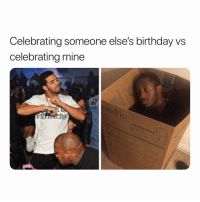 Birthday, Funny, and Lol: Celebrating someone else's birthday vs  celebrating mine Lol how it be