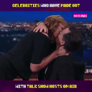Dank, Nostalgia, and Time: CELEBRITIES HHO HAVE MADE OUT  nostalgia  WITH TALK SHOW HOSTS ON AIR Kissing time!