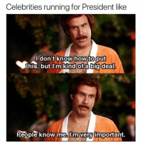 Funny, Squidward, and How To: Celebrities running for President like  how to put  Kind of a big deal  this, but l'm  Reople know me. Pm very important. Squidward for president