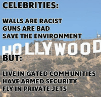That's why I don't listen to their political opinions liberal Trump MAGA PresidentTrump NotMyPresident USA theredpill nothingleft conservative republican libtard regressiveleft makeamericagreatagain DonaldTrump mypresident buildthewall memes funny politics rightwing blm snowflakes: CELEBRITIES:  WALLS ARE RACIST  GUNS ARE BAD  SAVE THE ENVIRONMENT  QLLYWOOD  BUT  LIVE IN GATED COMMUNITIES  HAVE ARMED SECURITY  FLY IN PRIVATE JETS That's why I don't listen to their political opinions liberal Trump MAGA PresidentTrump NotMyPresident USA theredpill nothingleft conservative republican libtard regressiveleft makeamericagreatagain DonaldTrump mypresident buildthewall memes funny politics rightwing blm snowflakes