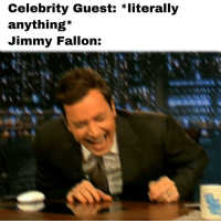 Always: Celebrity Guest: *literally  anything*  Jimmy Fallon: Always