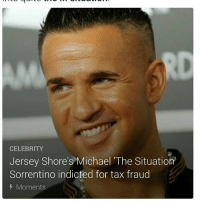 Michael 'The Situation' Sorrentino and his brother, Marc Sorrentino, indicted on fraud tax evasion...: CELEBRITY  Jersey Shore's Michael The Situation  Sorrentino indicted for tax fraud  Moments Michael 'The Situation' Sorrentino and his brother, Marc Sorrentino, indicted on fraud tax evasion...