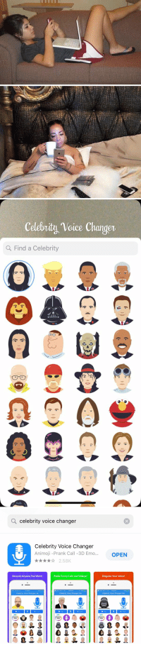 """Emo, Funny, and Memes: Celebrity Voice Changer  Q Find a Celebrity  0   Q celebrity voice changer  Celebrity Voice Changer  Animoji -Prank Call -3D Emo...  OPEN  ★★☆ 2.58K  Become Anyone You Want!  Make Funny Calls and Videos!  Disguise Your Voice!  5:29 PM  3 Search o  LTE 12:22 PM  3 search ..oooLTE  12:22 PM  Celebrity Voice Changer Lite  Celebrity Voice Changer Lite  Celebrity Voice Changer Lite  Play  Share  Play  Share  Pay  くShare  Request  Request  Voice  Request RT @StephCaris: """"What are your plans tonight?""""   me: https://t.co/Edlz4JtD0O"""