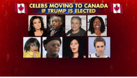 Memes, Canada, and 🤖: CELEBS MOVING TO CANADA  IF TRUMP IS ELECTED Don't let the door hit you in the ass on the way out...