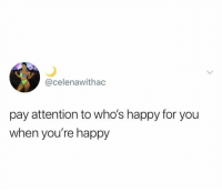 😆: @celenawithac  pay attention to who's happy for you  when you're happy 😆