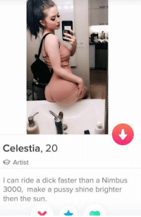 😁😍😂: Celestia, 20  Artist  I can ride a dick faster than a Nimbus  3000, make a pussy shine brighter  then the sun. 😁😍😂
