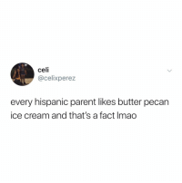 Facts, Ice Cream, and Cream: celi  @celixperez  every hispanic parent likes butter pecan  ice cream and that's a fact Imao Facts are facts.