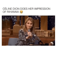 Rihanna, Celine Dion, and Her: CELINE DION DOES HER IMPRESSION  OF RIHANNA Ah sheit