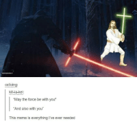 """Jesus, Meme, and Memes: celloing  kill-la-kel:  """"May the force be with you""""  """"And also with you""""  This meme is everything I've ever needed May the force be with you!"""
