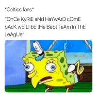 "Basketball, Nba, and Sports: *Celtics fans*  ""OnCe KyRiE aNd HaYwArD cOmE  bAcK wE'LI bE tHe BeSt TeAm In ThE  LeAgUe""  @NBAMEMES Thought they were about to go off 😂"