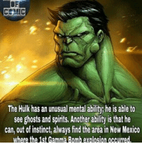 Facts, Memes, and Hulk: CEMIC  The Hulk has an unusual mental ability he is able to  see ghosts and spirits, Another ability is that he  can, out of instinct, always find the area in New Mexico  where the 1st Gamma Bomb explosion occurred, marvelousfacts marvelentertainment marvelcomics marvelcinematicuniverse avengers avengersinfinitywar avengersageofultron theincrediblehulk like4like commentforcomment factsofcomics facts