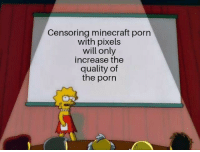 Im so W O K E: Censoring minecraft porn  with pixels  will only  increase the  quality of  the porn Im so W O K E