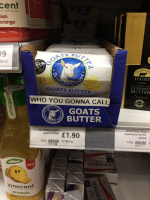 Fresh, Target, and Tumblr: cent  it, nothing else  ian  orange  a cows milk free diet  OAT  ROM  0ml  UERNS  0  DAIRY  LEN'S  GUERNSE  BUTTER  GOATS BUTTER  from fresh  WHO YOU GONNA CALL  ASSURED  OM T  GOATS  BUTTER  LEN'S  St. Helen's Farm  goats butter  uernsey Dairy  Guernsey butter  salted  250gII £7.60 kg  250gI  0041954 1  0395301  LURPAK  ne  innocen  pressed fruit, nothing  pineapple indirispeaks:  arewehavingpunyet: I ain't afraid of no goats.  I am suspicious of the pineapple though.