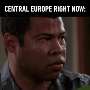 Dank, Europe, and Water: CENTRAL EUROPE RIGHT NOW: Remember to drink lots of water and wear sunscreen.
