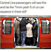 "Memes, Duck, and Ducks: Central Line passengers will see this  and be like ""hmm yeah 5 of us can  squeeze in there still"" Looking at you like 😁 ""can I just duck under your arm there"" 😆 ThanksFriend"
