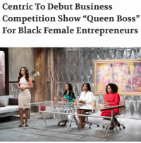 """Memes, Entrepreneur, and 🤖: Centric To Debut Business  Competition Show """"Queen Boss""""  For Black Female Entrepreneurs"""