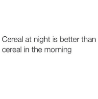 Memes, Toast, and 🤖: Cereal at night is better than  cereal in the morning Agreed @thehandyj 🙌🏽 Cinnamon Toast Crunch going down for dinner! 👌🏽 @thehandyj @thehandyj @thehandyj FabSquad SoBasicICantEven