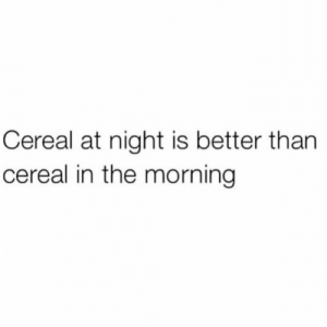 Eat, Cereal, and Morning: Cereal at night is better than  cereal in the morning When do y'all prefer to eat cereal? 👇🥣🤔 https://t.co/BX4gzL6MOr