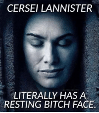 Memes, Cersei Lannister, and 🤖: CERSEI LANNISTER  LITERALLY HAS A  RESTING BITCH FACE www.gaggz.com