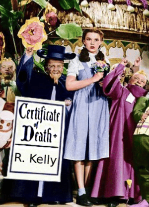 Ding Dong the Witch is dead: Certificat  R. Kelly Ding Dong the Witch is dead
