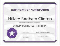 Definitely, Memes, and Presidential Election: CERTIFICATE OF PARTICIPATION  Hillary Rodham Clinton  is thanked for their phenomenalparticipation on  2016 PRESIDENTIAL ELECTION  People of the United States  PRESENTED BY  November 8, 2016  ON THIS DAY She definitely participated.