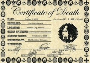 bullletoro: death certificate my chemical romance would send out with copies of the black parade album to certain buyers. it is now one of the rarest pieces of my chem memorabilia and is nearly impossible to find.: Certijicale Death  detober 2007  Ceruneato  01085 od 10000  3300A83D  The Black Parade  Mexioo Cty, Vextco  CATSE OP DEAT:Overexpoaure to Rlementa  DATE OP BT October 24, 2000  DL30xiDAu My Chemical Bomance  Gerard W  nk Iero 4  Toro  nebert Eysr bullletoro: death certificate my chemical romance would send out with copies of the black parade album to certain buyers. it is now one of the rarest pieces of my chem memorabilia and is nearly impossible to find.