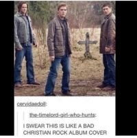 Lol 😂: cervidaedoll:  the-timelord-girl-who-hunts:  I SWEAR THIS IS LIKE A BAD  CHRISTIAN ROCK ALBUM COVER Lol 😂