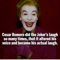 That's crazy 😨 - Follow @marvelousfacts @marvelousfacts: Cesar Romero didthe Joker's laugh  so many times, that it altered his  voice and became his actual laugh. That's crazy 😨 - Follow @marvelousfacts @marvelousfacts