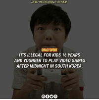 """In its effort to curb game addiction among adolescents, South Korea pulled the plug on young gamers after midnight by blocking access to game websites, putting a hotly debated law into practice. The new system called the """" shutdownlaw,"""" also referred to as the """" Cinderellalaw,"""" blocks those under the age of 16 from accessing gaming websites after midnight As SouthKorea, which has one of the richest online gamingculture in the world, tries to battle gaming addiction that has led to serious consequences.. The government is heavily involved in treating people for gaming addiction by holding workshops on prevention education at schools and offering counseling for students with an addiction.: CFACTSPERT  IT'S ILLEGAL FOR KIDS 16 YEARS  AND YOUNGER TO PLAY VIDEO GAMES  AFTER MIDNIGHT IN SOUTH KOREA In its effort to curb game addiction among adolescents, South Korea pulled the plug on young gamers after midnight by blocking access to game websites, putting a hotly debated law into practice. The new system called the """" shutdownlaw,"""" also referred to as the """" Cinderellalaw,"""" blocks those under the age of 16 from accessing gaming websites after midnight As SouthKorea, which has one of the richest online gamingculture in the world, tries to battle gaming addiction that has led to serious consequences.. The government is heavily involved in treating people for gaming addiction by holding workshops on prevention education at schools and offering counseling for students with an addiction."""
