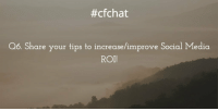 #cfchat  Q6. Share your tips to increase/improve Social Media  ROI! Q6. Share your tips to increase-improve Social Media ROI! cfchat