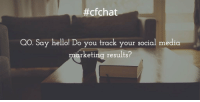 #cfchat  QO. ay hello! Do you track your social media  arketing results? Q0. Say hello! Do you track your social media marketing results? cfchat