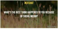 #CFCHAT  WHAT'S THE BEST THING HAPPENED TO YOU BECAUSE  OF SOCIAL MEDIA? Q5. What's the best thing happened to you because of Social media? #cfchat https://t.co/cgN0XqoVZ5