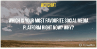 #CFCHAT  WHICH IS YOUR MOST FAVOURITE SOCIAL MEDIA  PLATFORM RIGHT NOW? WHY?  O Crowdire Q2. Which is your most favourite Social Media platform right now? Why? #cfchat https://t.co/NG1wufTplT