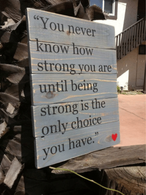 "💪 https://t.co/dLfdaCLT2Z: CG  You never  Know how  strong you are  until being  strong is the  only choice  95  you have."" 💪 https://t.co/dLfdaCLT2Z"