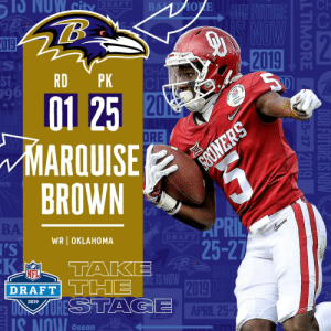 With the #25 overall pick in the 2019 @NFLDraft, the @Ravens select WR Marquise Brown! #NFLDraft (by @Bose) https://t.co/qeuUDTa4j7: -Ch  DRAFT  :2  019  2019  RD PK  01 25  ARQUISE  96  20  DRE  BROWN  BA  DRAFT  WR OKLAHOMA  25-2  NFL  DRAFT TT2  2019  APRIL 25-2  2019  IS NOW Ocean With the #25 overall pick in the 2019 @NFLDraft, the @Ravens select WR Marquise Brown! #NFLDraft (by @Bose) https://t.co/qeuUDTa4j7