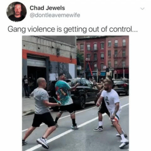 Get them off the streets! A Piece By Guy: Chad Jewels  @dontleavemewife  Gang violence is getting out of control... Get them off the streets! A Piece By Guy