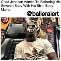 Child Support, Memes, and Nfl: Chad Johnson Admits To Fathering His  Seventh Baby With His Sixth Baby  Mama  @balleralert Chad Johnson Admits To Fathering His Seventh Baby With His Sixth Baby Mama – blogged by @MsJennyb ⠀⠀⠀⠀⠀⠀⠀ ⠀⠀⠀⠀⠀⠀⠀ New ballerbaby alert. ⠀⠀⠀⠀⠀⠀⠀ ⠀⠀⠀⠀⠀⠀⠀ Former NFL superstar ChadJohnson, better known as OchoCinco, has officially admitted to fathering his seventh baby with his sixth baby mama, after a one-sided legal battle over custody and support. ⠀⠀⠀⠀⠀⠀⠀ ⠀⠀⠀⠀⠀⠀⠀ Last year, according to The Blast, Alexia Farquharson filed a suit against Johnson, claiming him to be the father of her baby girl. In the suit, Farquharson demanded child support, medical fees and legal fees from Johnson, however, the former baller failed to respond. ⠀⠀⠀⠀⠀⠀⠀ ⠀⠀⠀⠀⠀⠀⠀ As a result, a judge awarded Farquharson temporary child support from Johnson, as well as additional $5,000 for legal fees. Since then though, Johnson has finally shown up to court to settle this paternity dispute. ⠀⠀⠀⠀⠀⠀⠀ ⠀⠀⠀⠀⠀⠀⠀ In the new court documents obtained by the @blast, Johnson has admitted to having a sexual relationship with Farquharson and has accepted the responsibility for his seventh child. However, Johnson is asking a judge to determine a fixed amount of child support, as he does not believe he should pay retroactive support, the publication reports. He also is asking a judge to toss Farquharson's request for him to pay medical and legal fees, as he feels the cost should be split.
