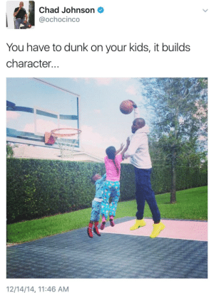 Parenting fax.: Chad Johnson  @ochocinco  You have to dunk on your kids, it builds  character...  12/14/14, 11:46 AM Parenting fax.