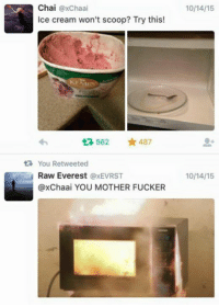 Memes, Ice Cream, and 🤖: Chai  axChaai  Ice cream won't scoop? Try this!  562 487  ta You Retweeted  Raw Everest  axEVRST  @x Chaai YOU MOTHER FUCKER Holy shiet