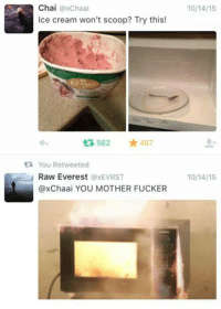 Funny, Tumblr, and Ice Cream: Chai  axChaai  Ice cream won't scoop? Try this!  562 487  You Retweeted  i Raw Everest  axEVRST  axChaai YOU MOTHER FUCKER  10/14 15