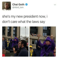 Funny, Goths, and Aint Even Mad: Chai Goth  @Abid ism  she's my new president now, i  don't care what the laws say i aint even mad