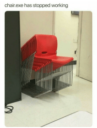 Chair, MeIRL, and Working: chair.exe has stopped working Meirl