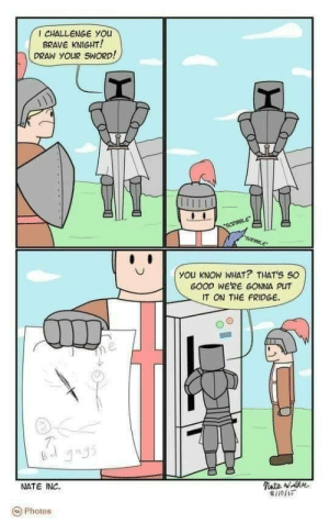 Dank, Memes, and Target: CHALLENGE YOu  BRAVE KNIGHT!  DRAW YOUR SWORD!  you kNOW WHAT? THAT'S SO  GOOD WERE GONNA PUT  IT ON THE FRIDGE.  NATE INC.  8110/s  Photos Medievally wholesome by canislupus97 MORE MEMES
