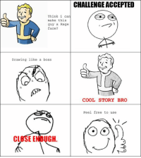 CHALLENGEACCEPTED  Think i can  make this  guy a Rage  face?  Drawing like a boss  COOL STORY BRO  Feel free to use  CLASE E  GH